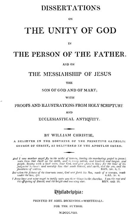 Dissertations on the Unity of God in the perosn of the Father and on The Messiahship of Jesus